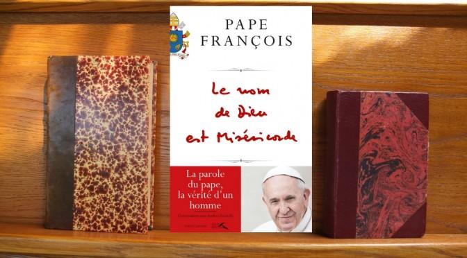 Pape François : Le Nom de Dieu est Miséricorde